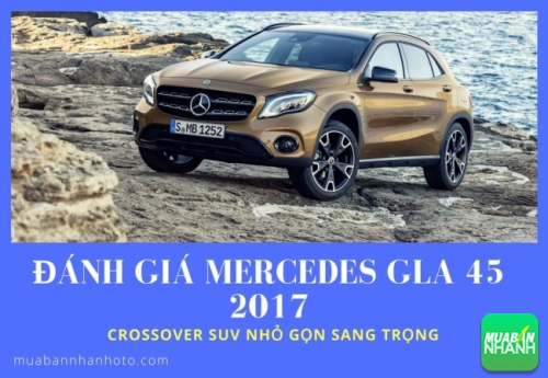Đánh giá Mercedes GLA 45 2017: crossover SUV nhỏ gọn sang trọng