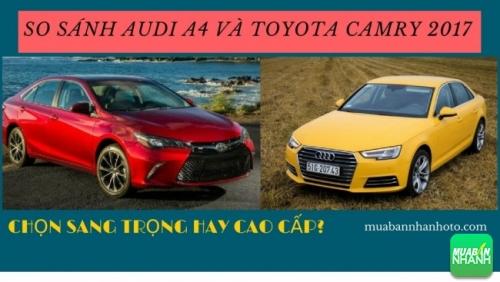 So sánh nhanh Audi A4 và Toyota Camry 2017: chọn sang trọng hay cao cấp?