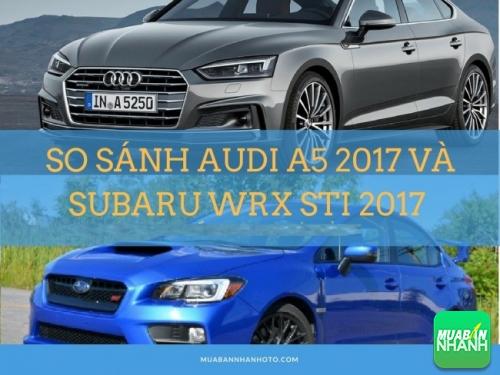 So sánh đàn anh Audi A5 2017 và người mới Subaru WRX STi 2017 trong phân khúc xe thể thao cho người trẻ