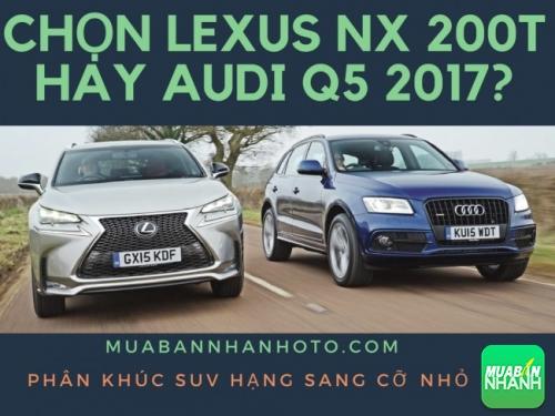 Phân khúc SUV hạng sang cỡ nhỏ: chọn Lexus NX 200T hay Audi Q5 2017?