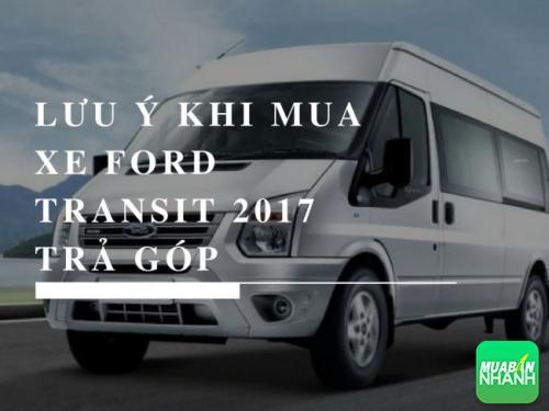 Lưu ý khi mua xe Ford Transit 2017 trả góp