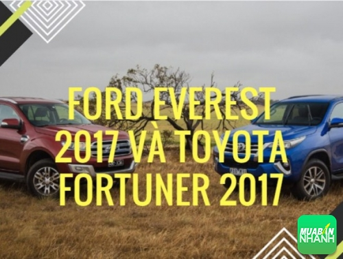 So sánh xe Ford Everest 2017 và Toyota Fortuner 2017