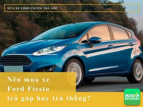Nên mua xe Ford Fiesta trả góp hay trả thẳng?